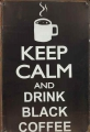 Rusty Blechschild - KEEP CALM AND DRING BLACK COFFEE