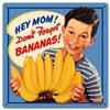 Nostalgie Blechschild-HEY MOM!DONT FORGET BANANAS