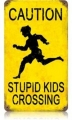 Nostalgie Blechschild - CAUTION-STUPID KIDS CROSSING